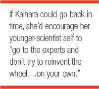 if Kaihara could go back in time, she'd encourage her younger-scientist self to go to the experts and don't try to reinvent the wheel…on your own