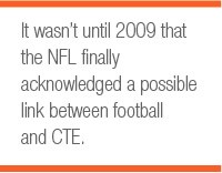 It wasn't until 2009 that the NFL finally acknowledged a possible link between football and CTE.